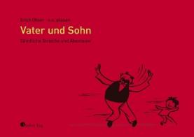 Erich Ohser / e.o.plauen: Vater und Sohn. Sämtliche Streiche und Abenteuer