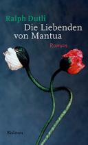 Ralph Dutli: »Die Liebenden von Mantua«