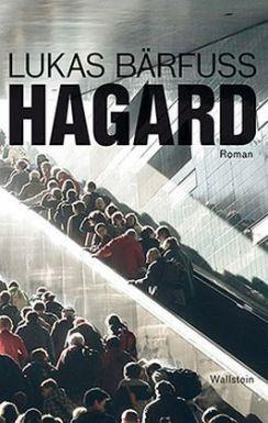 Lukas Bärfuss: »Hagard«. Wallstein, März 2016, 180 Seiten, 19,90 €.