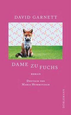 David Garnett: »Dame zu Fuchs«. Aus dem Englischen von Maria Hummitzsch. Dörlemann, 27. Januar 2016, 160 Seiten, 17,00 €.