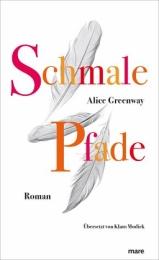 Alice Greenway: »Schmale Pfade«. Aus dem Amerikanischen von Klaus Modick. mare, 9. Februar 2016, 368 Seiten, 22,00 €.