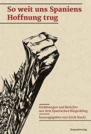 Erich Hackl (Hg.): »So weit uns Spaniens Hoffnung trug. Erzählungen und Berichte aus dem Spanischen Bürgerkrieg«. Rotpunktverlag, Februar 2016, 400 Seiten, 25,00 €.