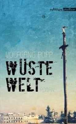 Wolfgang Popp: »Wüste Welt«. edition atelier, Januar 2016, 160 Seiten, 18,50 €.