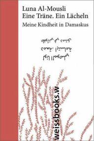Luna Al-Mousli: »Eine Träne. Ein Lächeln. Meine Kindheit in Damaskus«. Zweisprachig (deutsch/arabisch), mit Illustrationen der Autorin. weissbooks, 30. Mai 2016, 128 Seiten, 12,99 €.