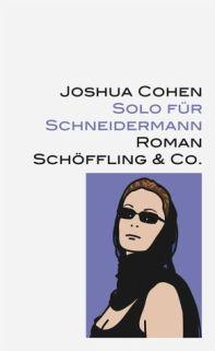 Joshua Cohen: »Solo für Schneidermann«. Aus dem Englischen von Ulrich Blumenbach. Schöffling & Co., 2. August 2016, 536 Seiten, 26,00 €.