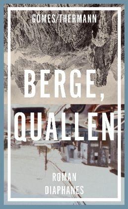 Gomes/Thermann: »Berge, Quallen«. diaphanes, 19. September 2016, 320 Seiten, 22,95 €.