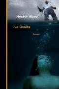 Héctor Abad: La Oculta (Berenberg Verlag)
