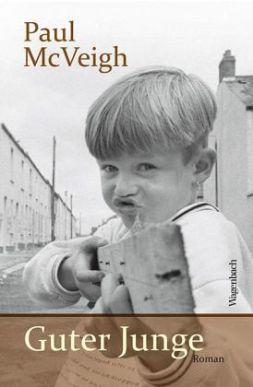 Paul McVeigh: »Guter Junge«. Aus dem Englischen von Hans-Christian Oeser und Nina Frey. Wagenbach, 26. August 2016, 256 Seiten, 22,00 €.