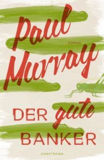 Paul Murray: »Der gute Banker«. Aus dem Englischen von Wolfgang Müller. Kunstmann, 24. August 2016, 500 Seiten, 25,00 €.