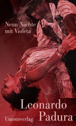 Leonardo Padura: »Neun Nächte mit Violeta. Erzählungen«. Aus dem Spanischen von Hans-Joachim Hartstein. Unionsverlag, 18. Juli 2016, 304 Seiten, 20,00 €.