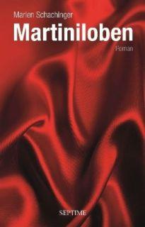 Marlen Schachinger: »Martiniloben«. Septime, 5. September 2016, 528 Seiten, 24,00 €.