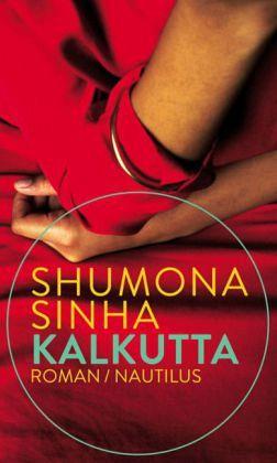 Shumona Sinha: »Kalkutta«. Aus dem Französischen von Lena Müller. Edition Nautilus, 31. August 2016, 192 Seiten, 19,90 €.