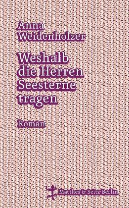 Anna Weidenholzer: »Weshalb die Herren Seesterne tragen«. Matthes & Seitz, 30. August 2016, 220 Seiten, 20,00 €.