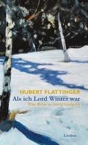 Hubert Flattinger: »Als ich Lord Winter war«, Limbus.