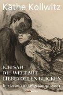 Käthe Kollwitz / Hans Kollwitz (Hrsg.): »Ich sah die Welt mit liebevollen Blicken«, Marix.