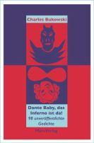 Charles Bukowski: Dante Baby, das Inferno ist da!
