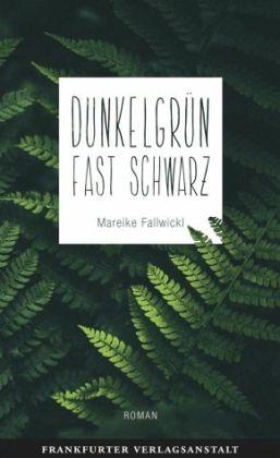 Mareike Fallwickl: Dunkelgrün fast schwarz.