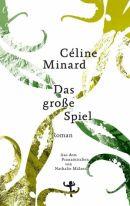 Céline Minard: Das große Spiel.