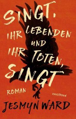 Jesmyn Ward: Singt, ihr Lebenden und ihr Toten, singt.