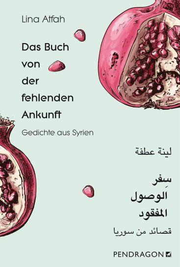 Lina Atfah: Das Buch der fehlenden Ankunft. Pendragon.