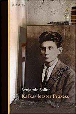 Benjamin Balint: Kafkas letzter Prozess. Berenberg.