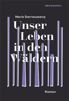 Marie Darrieussecq: Unser Leben in den Wäldern. Secession.