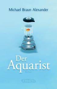 Michael Braun Alexander - Der Aquarist (Salomo Publishing)