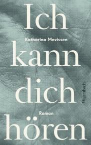Katharina Mevissen: Ich kann dich hören. Wagenbach.