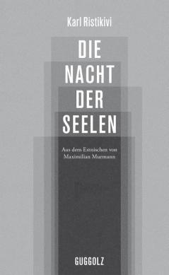 Karl Ristikivi: Die Nacht der Seelen. Guggolz.